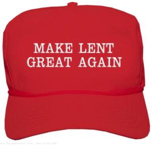 Make Lent Great Again